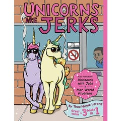 Unicorns Are Jerks (Also Featuring Dinosaurs with Jobs and Mer World Problems)