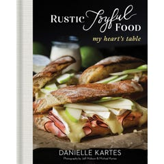 Rustic Joyful Food: My Heart's Table