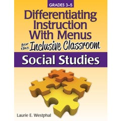 Differentiating Instruction with Menus for the Inclusive Classroom: Social Studies (Grades 3-5)