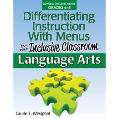 Differentiating Instruction with Menus for the Inclusive Classroom: Language Arts (Grades 6-8)
