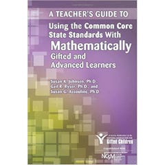 A Teacher's Guide to Using the Common Core State Standards with Mathematically Gifted and Advanced Learners