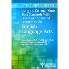 A Teacher's Guide to Using the Common Core State Standards with Gifted and Advanced Learners in the English/Language Arts