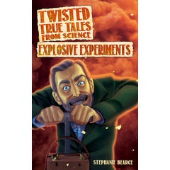 Twisted True Tales From Science: Explosive Experiments
