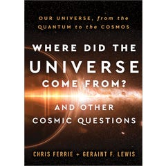 Where Did the Universe Come From? And Other Cosmic Questions